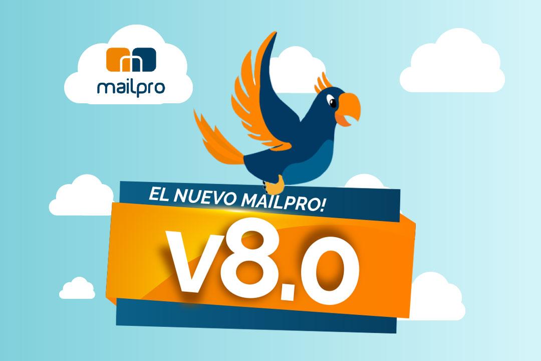 Conoce Mailpro V8, la Renovada Versión de nuestro Software de Email Marketing